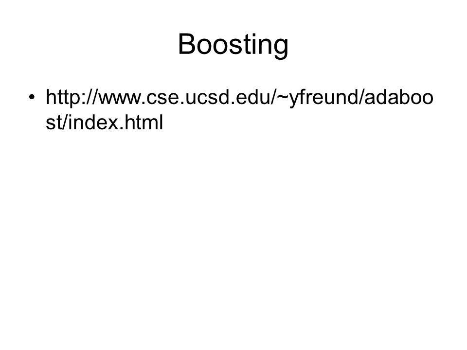 Boosting http://www.cse.ucsd.edu/~yfreund/adaboost/index.html