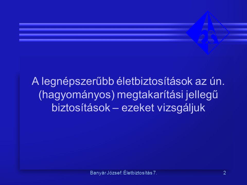 Banyár József: Életbiztosítás 7.