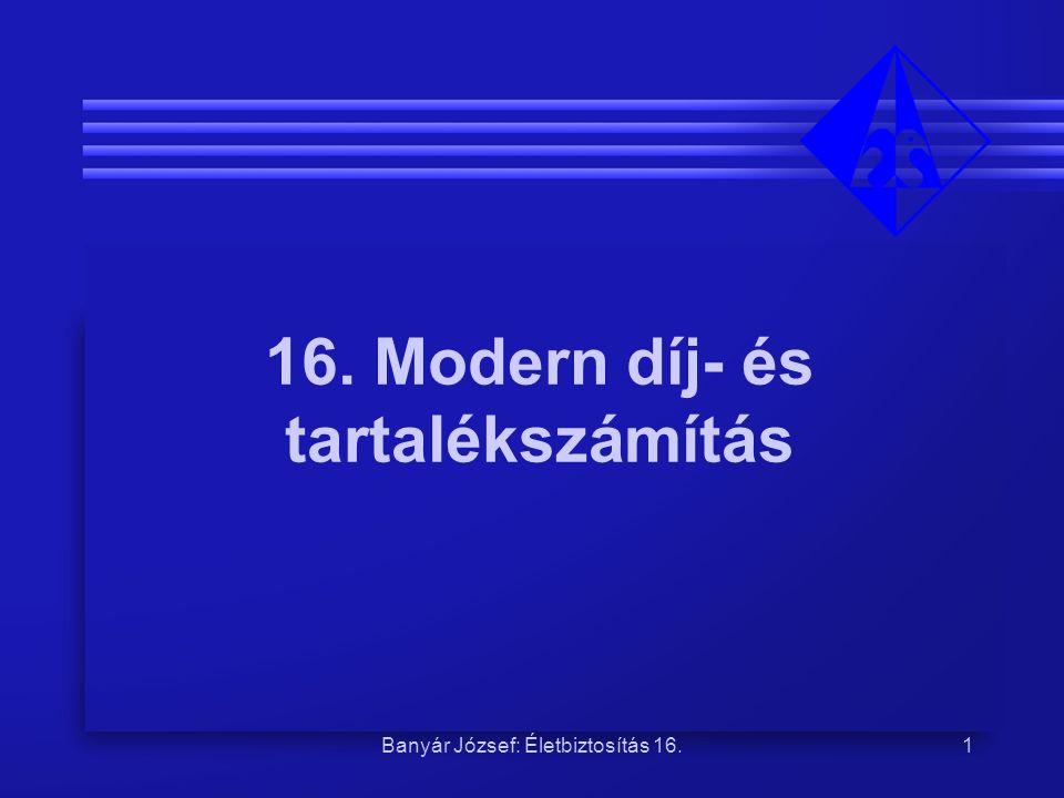 16. Modern díj- és tartalékszámítás