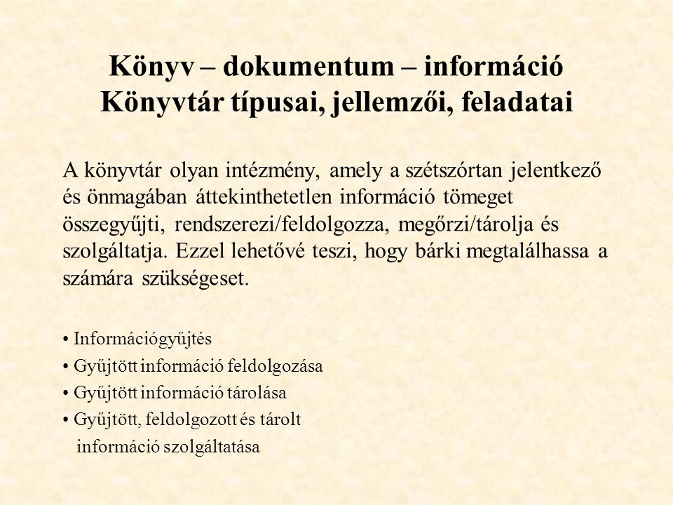 Könyv – dokumentum – információ Könyvtár típusai, jellemzői, feladatai