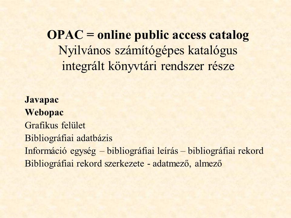 OPAC = online public access catalog Nyilvános számítógépes katalógus integrált könyvtári rendszer része