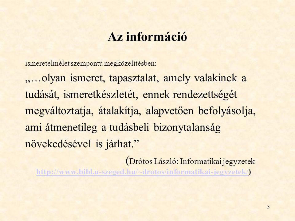 """Az információ """"…olyan ismeret, tapasztalat, amely valakinek a"""