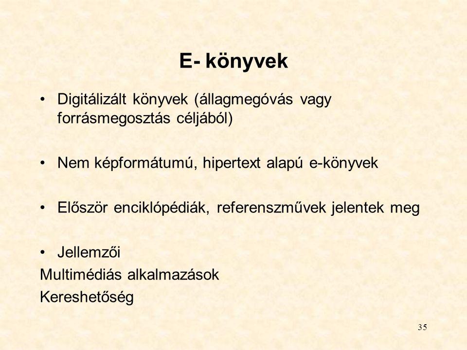 E- könyvek Digitálizált könyvek (állagmegóvás vagy forrásmegosztás céljából) Nem képformátumú, hipertext alapú e-könyvek.