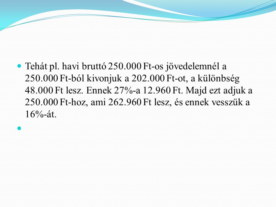 Tehát pl. havi bruttó 250. 000 Ft-os jövedelemnél a 250