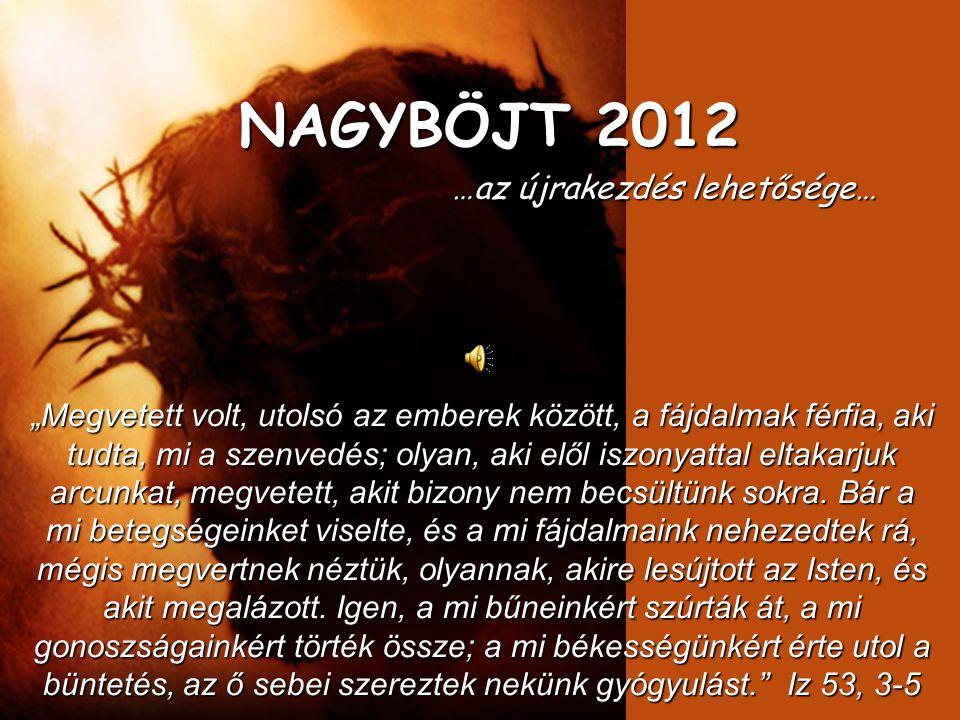 NAGYBÖJT 2012 …az újrakezdés lehetősége…