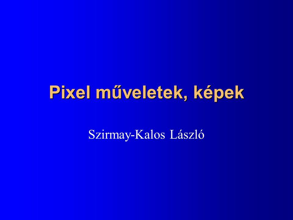 Pixel műveletek, képek Szirmay-Kalos László