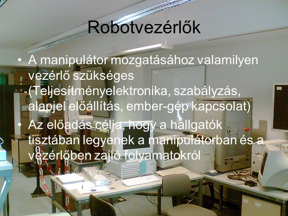 Robotvezérlők A manipulátor mozgatásához valamilyen vezérlő szükséges (Teljesítményelektronika, szabályzás, alapjel előállítás, ember-gép kapcsolat)