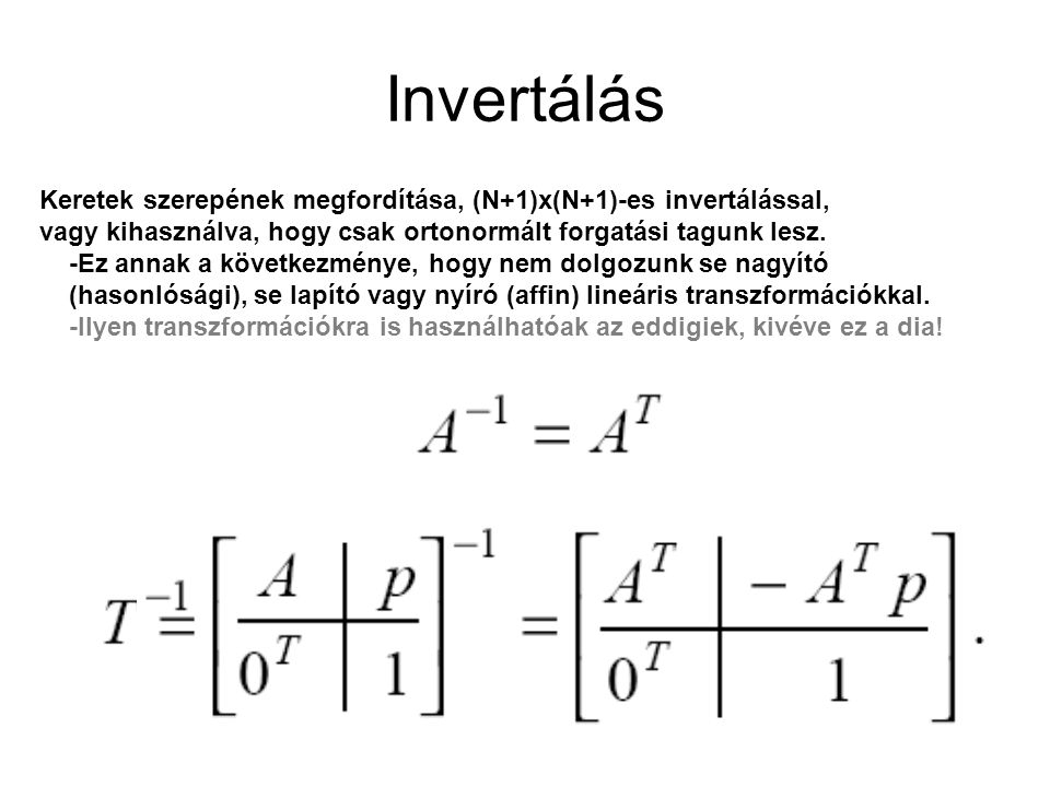 Invertálás Keretek szerepének megfordítása, (N+1)x(N+1)-es invertálással, vagy kihasználva, hogy csak ortonormált forgatási tagunk lesz.