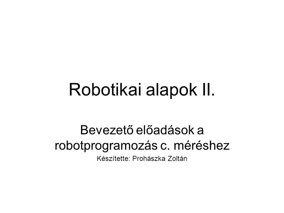 Robotikai alapok II. Bevezető előadások a robotprogramozás c. méréshez