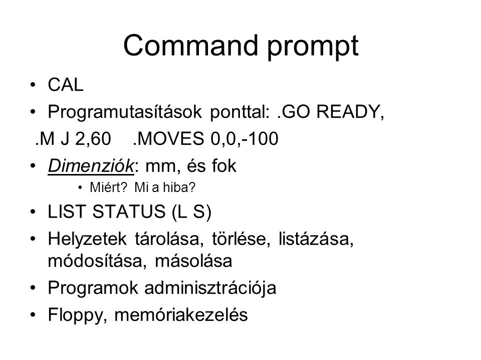 Command prompt CAL Programutasítások ponttal: .GO READY,