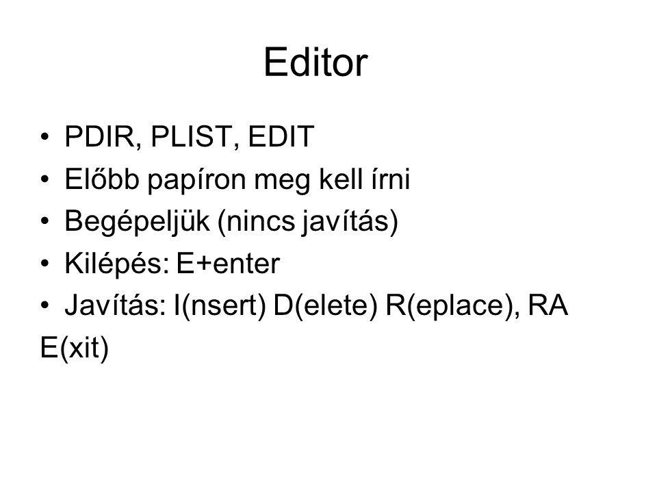 Editor PDIR, PLIST, EDIT Előbb papíron meg kell írni