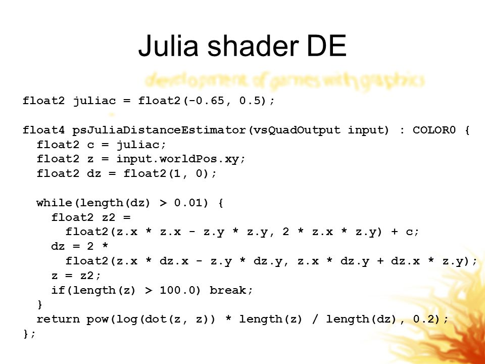 Julia shader DE float2 juliac = float2(-0.65, 0.5);
