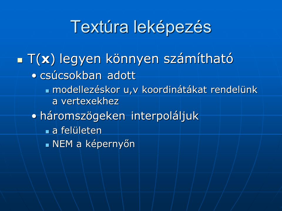 Textúra leképezés T(x) legyen könnyen számítható csúcsokban adott