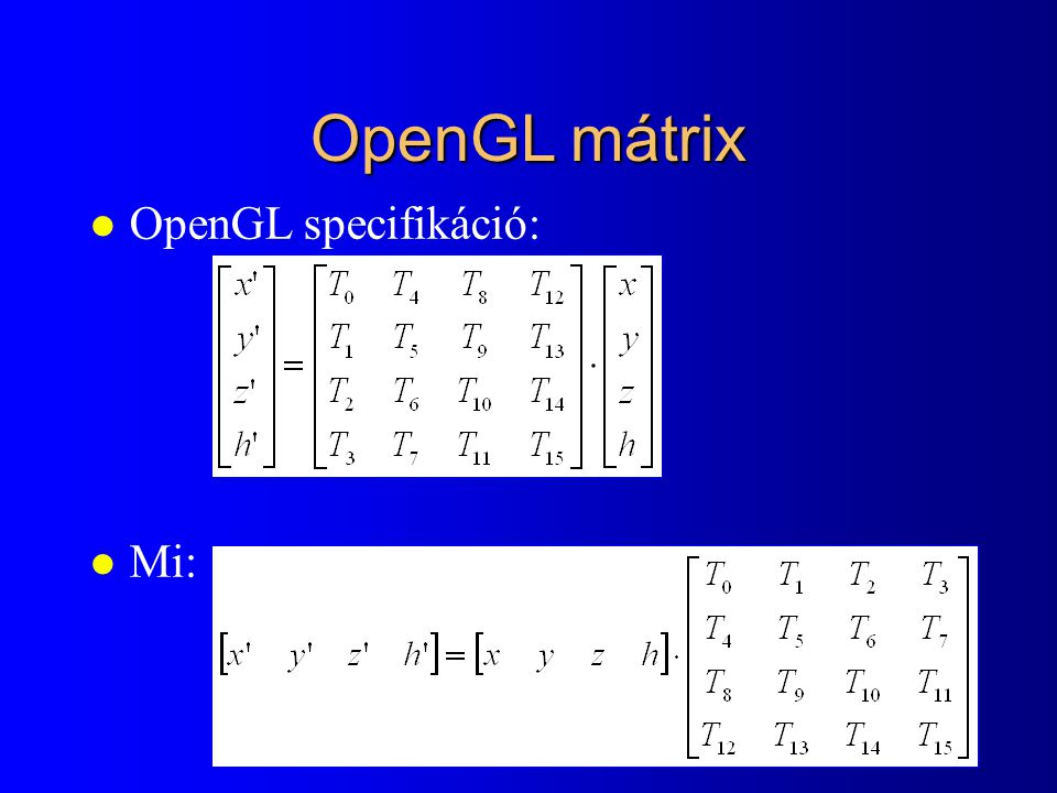 OpenGL mátrix OpenGL specifikáció: Mi:
