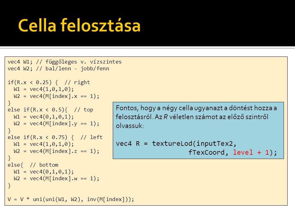 Cella felosztása vec4 W1; // függőleges v. vízszintes. vec4 W2; // bal/lenn - jobb/fenn. if(R.x < 0.25) { // right.