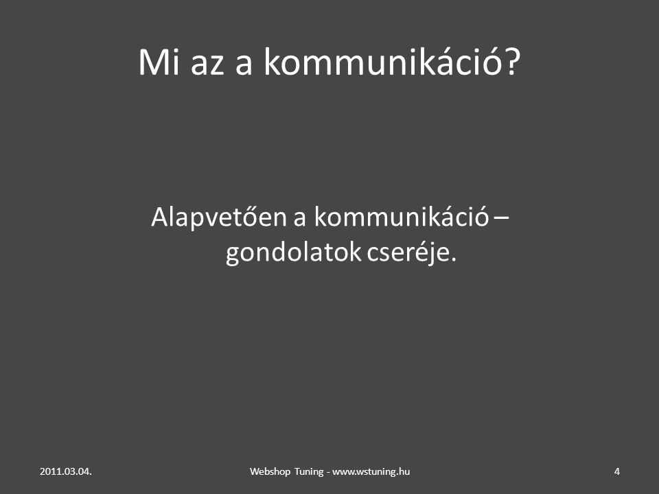 Mi az a kommunikáció Alapvetően a kommunikáció – gondolatok cseréje.