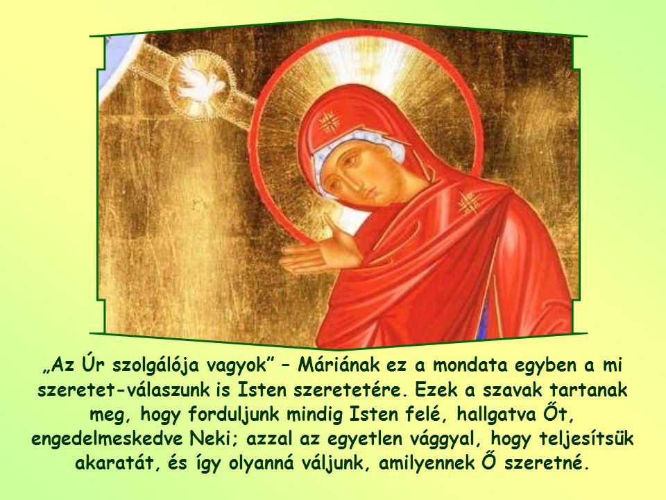 """""""Az Úr szolgálója vagyok – Máriának ez a mondata egyben a mi szeretet-válaszunk is Isten szeretetére."""