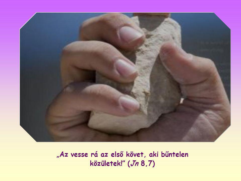 """""""Az vesse rá az első követ, aki bűntelen közületek! (Jn 8,7)"""