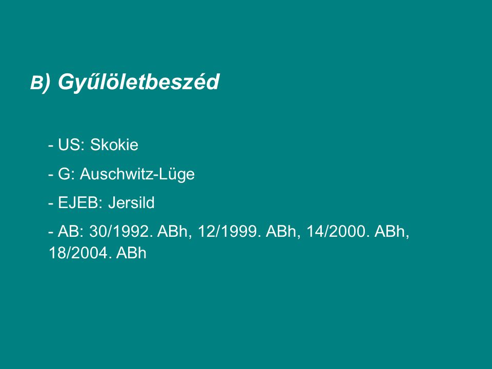 B) Gyűlöletbeszéd - US: Skokie - G: Auschwitz-Lüge - EJEB: Jersild