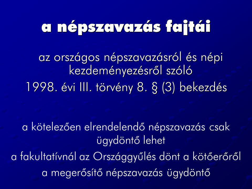 a népszavazás fajtái 1998. évi III. törvény 8. § (3) bekezdés