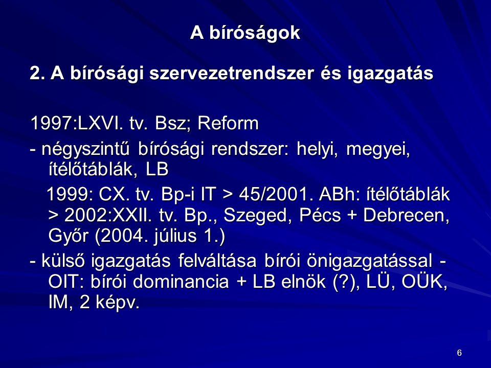 A bíróságok 2. A bírósági szervezetrendszer és igazgatás. 1997:LXVI. tv. Bsz; Reform.