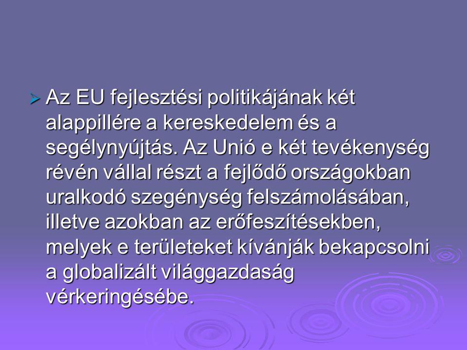 Az EU fejlesztési politikájának két alappillére a kereskedelem és a segélynyújtás.
