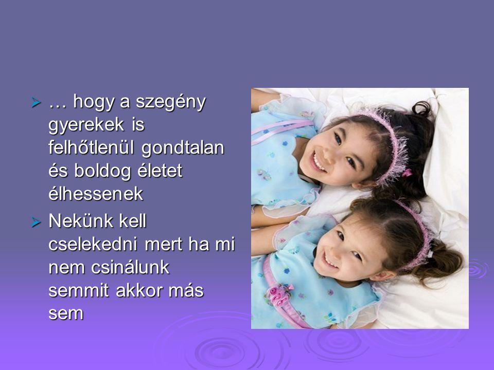 … hogy a szegény gyerekek is felhőtlenül gondtalan és boldog életet élhessenek