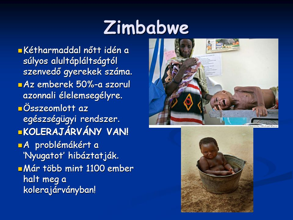 Zimbabwe Kétharmaddal nőtt idén a súlyos alultápláltságtól szenvedő gyerekek száma. Az emberek 50%-a szorul azonnali élelemsegélyre.