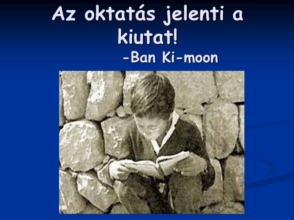 Az oktatás jelenti a kiutat! -Ban Ki-moon