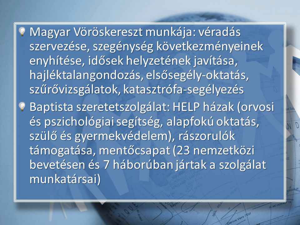 Magyar Vöröskereszt munkája: véradás szervezése, szegénység következményeinek enyhítése, idősek helyzetének javítása, hajléktalangondozás, elsősegély-oktatás, szűrővizsgálatok, katasztrófa-segélyezés
