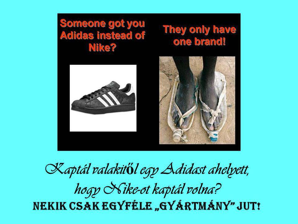Kaptál valakitől egy Adidast ahelyett, hogy Nike-ot kaptál volna