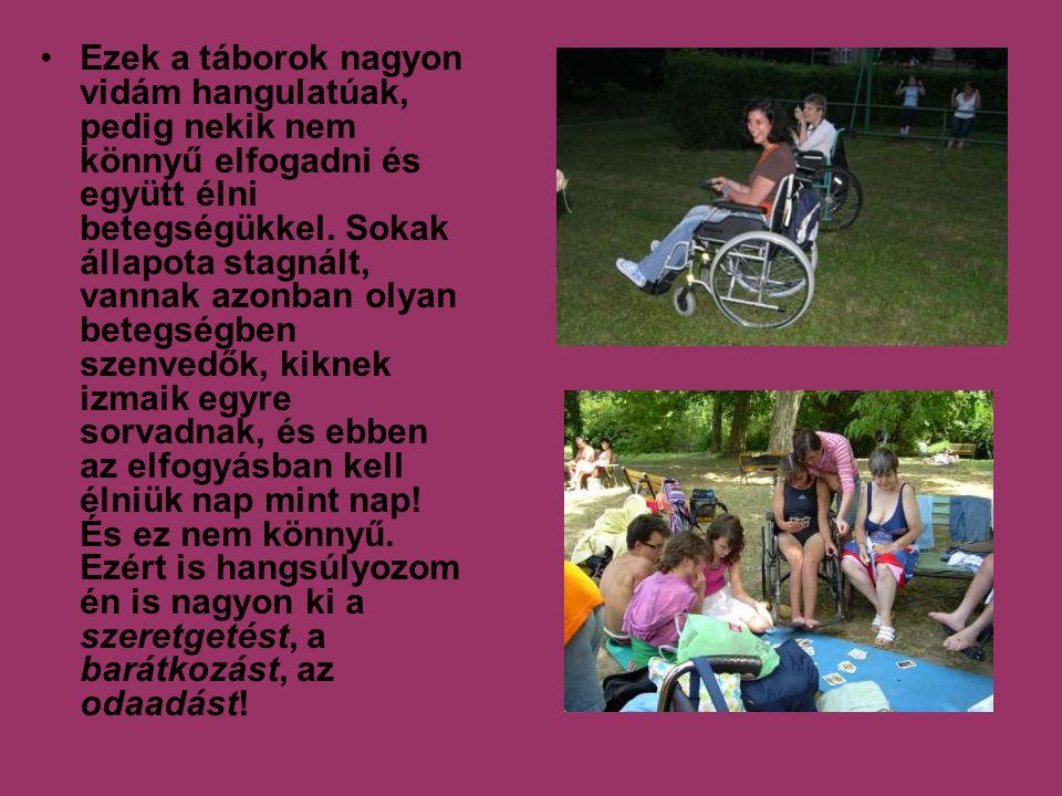 Ezek a táborok nagyon vidám hangulatúak, pedig nekik nem könnyű elfogadni és együtt élni betegségükkel.