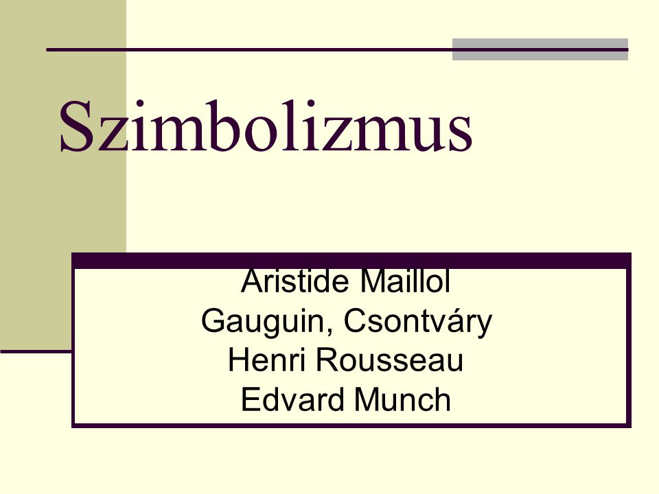 Aristide Maillol Gauguin, Csontváry Henri Rousseau Edvard Munch