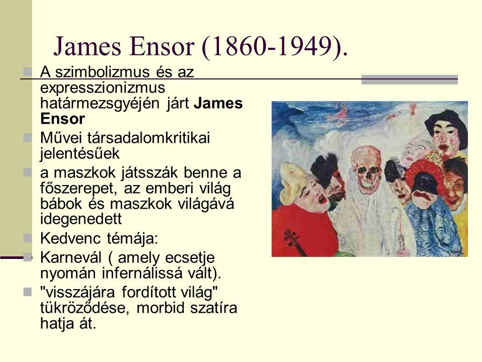 James Ensor (1860-1949). A szimbolizmus és az expresszionizmus határmezsgyéjén járt James Ensor. Művei társadalomkritikai jelentésűek.