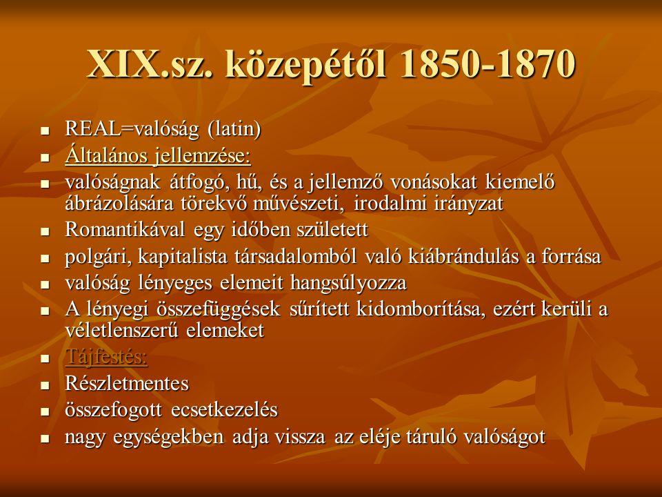 XIX.sz. közepétől 1850-1870 REAL=valóság (latin) Általános jellemzése: