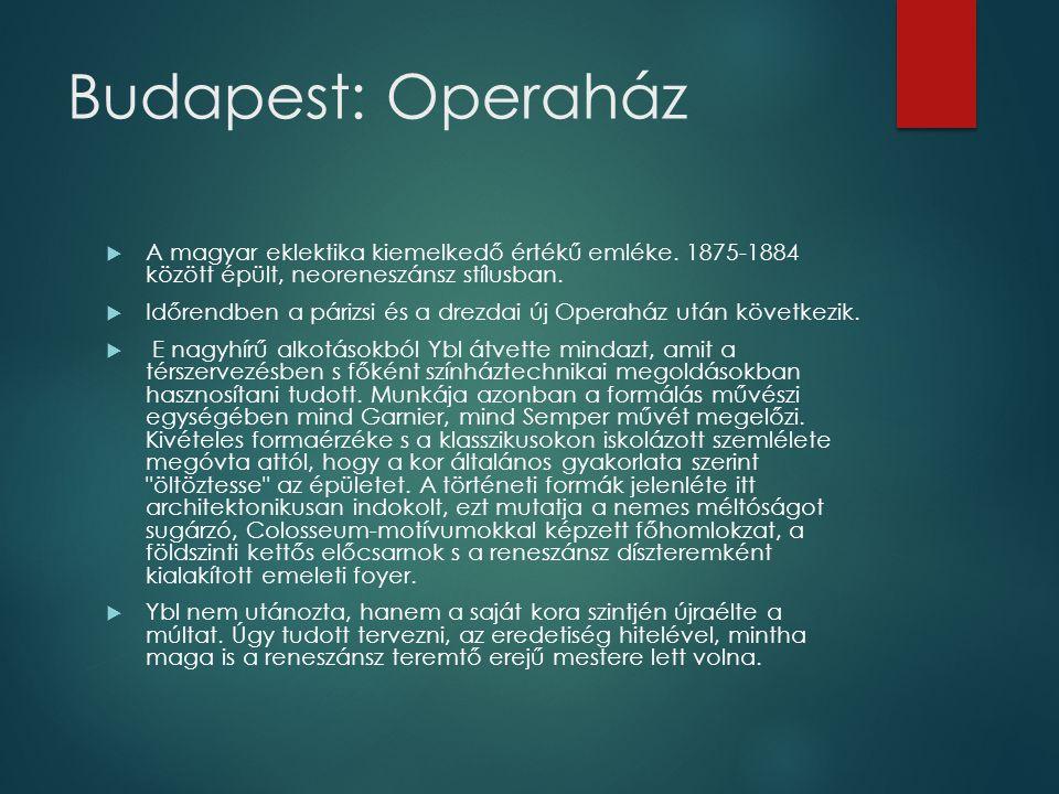 Budapest: Operaház A magyar eklektika kiemelkedő értékű emléke. 1875-1884 között épült, neoreneszánsz stílusban.