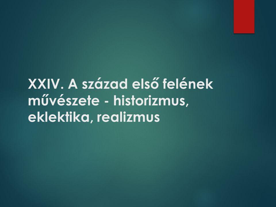 XXIV. A század első felének művészete - historizmus, eklektika, realizmus