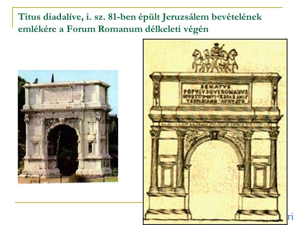Titus diadalíve, i. sz. 81-ben épült Jeruzsálem bevételének emlékére a Forum Romanum délkeleti végén