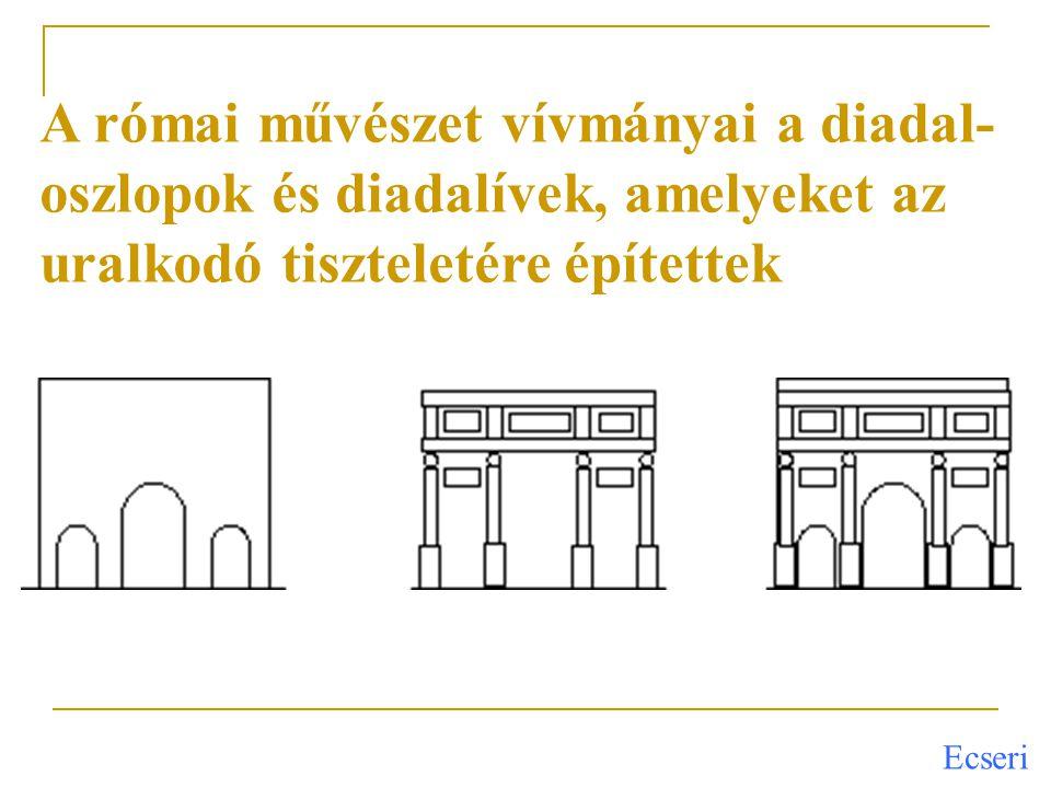A római művészet vívmányai a diadal- oszlopok és diadalívek, amelyeket az uralkodó tiszteletére építettek