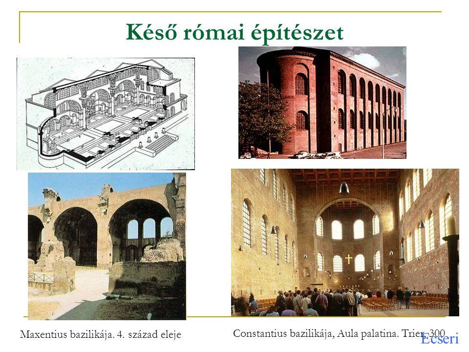 Késő római építészet Maxentius bazilikája. 4. század eleje