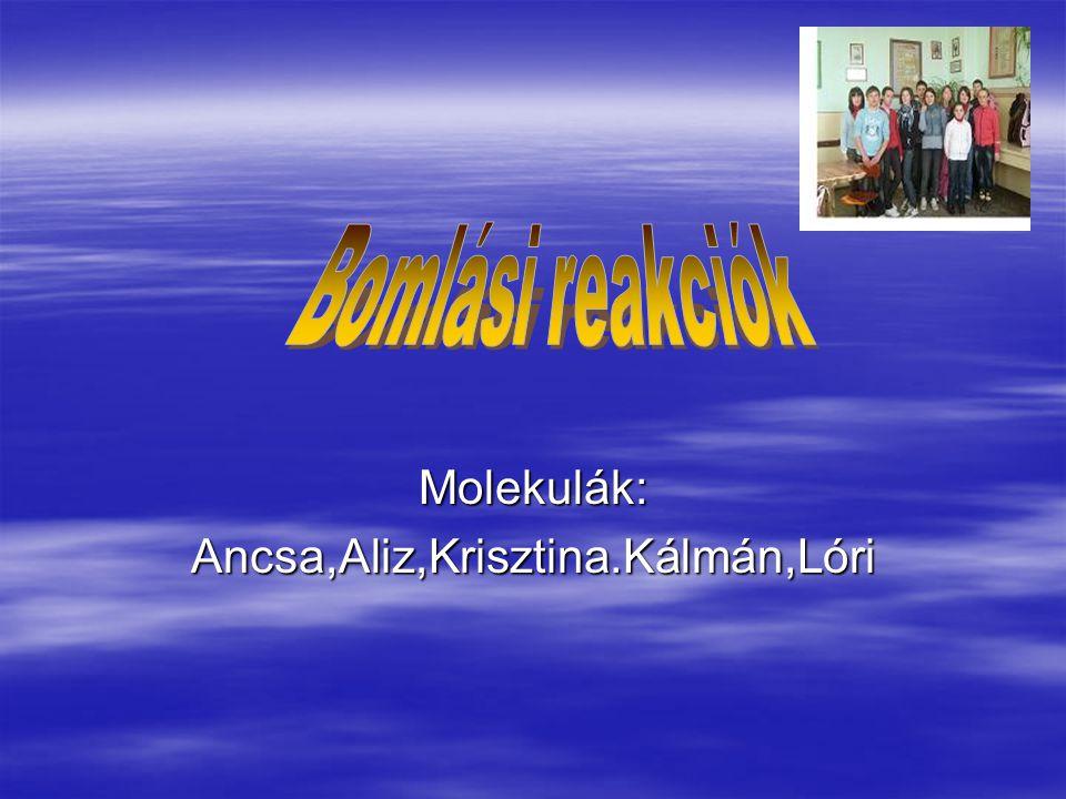 Molekulák: Ancsa,Aliz,Krisztina.Kálmán,Lóri