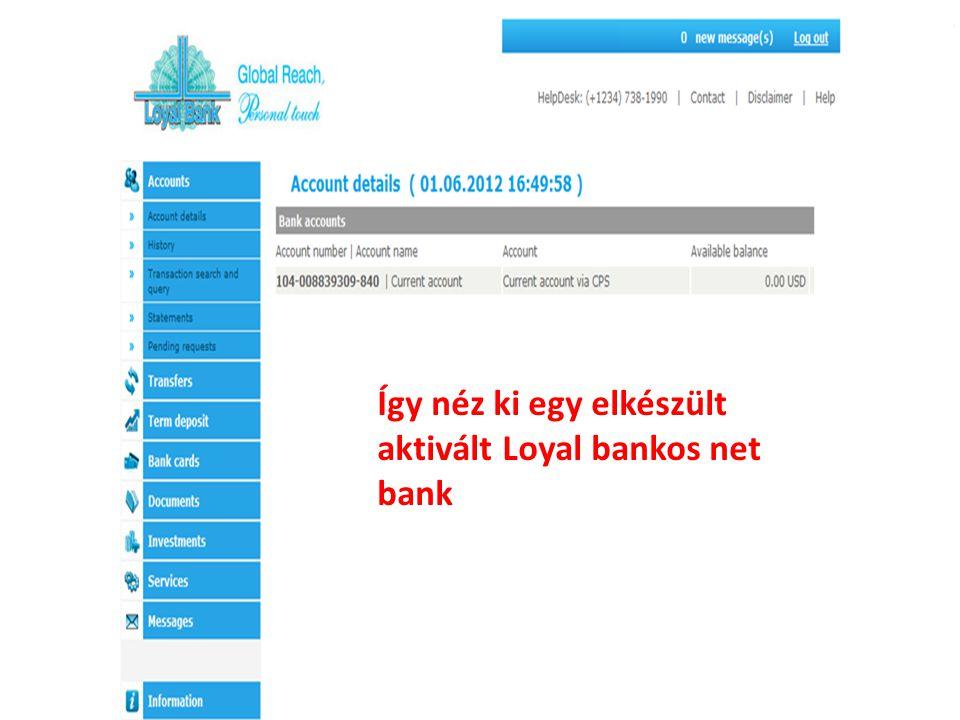 Így néz ki egy elkészült aktivált Loyal bankos net bank