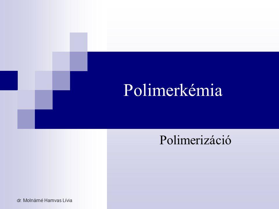 Polimerkémia Polimerizáció dr. Molnárné Hamvas Lívia