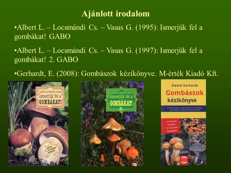 Ajánlott irodalom Albert L. – Locsmándi Cs. – Vasas G. (1995): Ismerjük fel a gombákat! GABO.