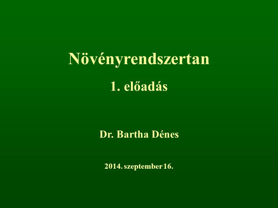 Növényrendszertan 1. előadás Dr. Bartha Dénes 2017. április 5.