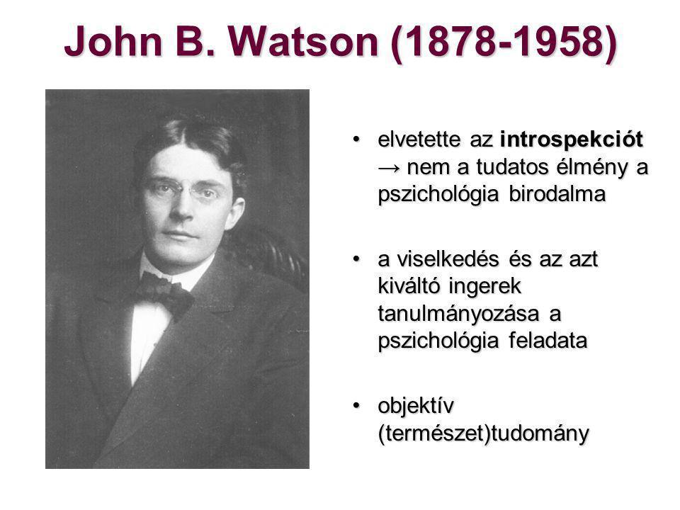 John B. Watson (1878-1958) elvetette az introspekciót → nem a tudatos élmény a pszichológia birodalma.