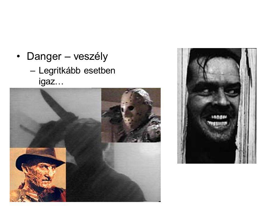 Danger – veszély Legritkább esetben igaz…