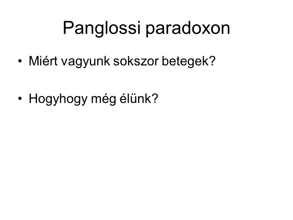 Panglossi paradoxon Miért vagyunk sokszor betegek Hogyhogy még élünk