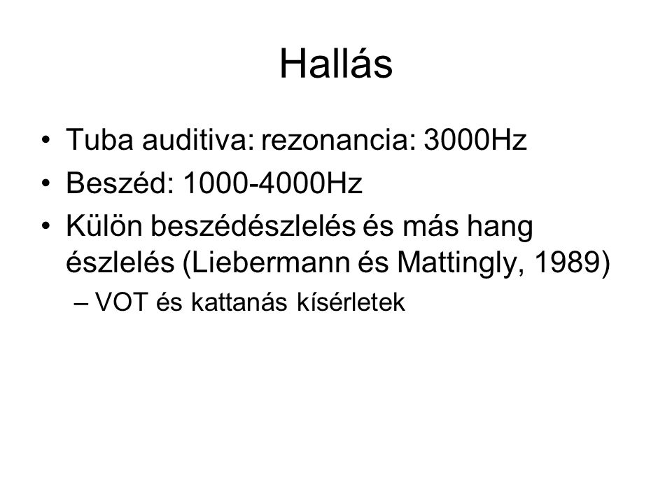 Hallás Tuba auditiva: rezonancia: 3000Hz Beszéd: 1000-4000Hz