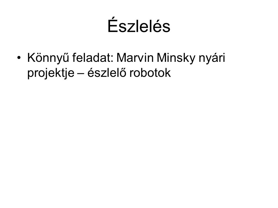 Észlelés Könnyű feladat: Marvin Minsky nyári projektje – észlelő robotok